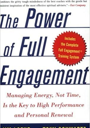 The Power of Full Engagement Managing Energy Not Time Is the Key to High Performance and Personal Renewal