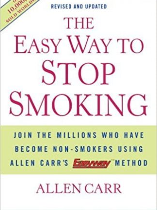 Allen Carr The Easy Way to Stop Smoking  Join the Millions Who Have Become Nonsmokers.. 2005 Sterling