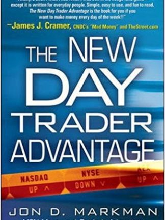 Jon Markman The New Day Trader Advantage  Sane Smart and Stable Finding the Daily Trades That Will Make You Rich 2007