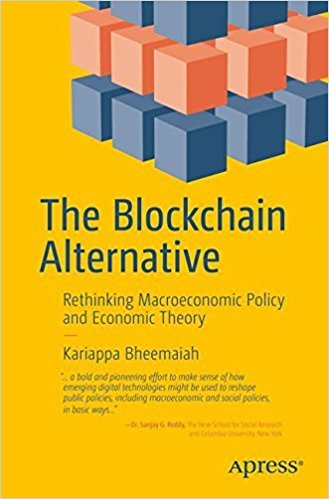 Kariappa Bheemaiah auth. The Blockchain Alternative  Rethinking Macroeconomic Policy and Economic Theory 2017 Apress