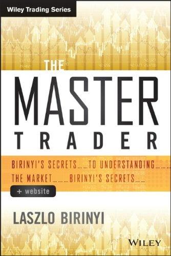 Laszlo Birinyiauth. The Master Trader  Birinyis Secrets to Understanding the Market 2014 Wiley