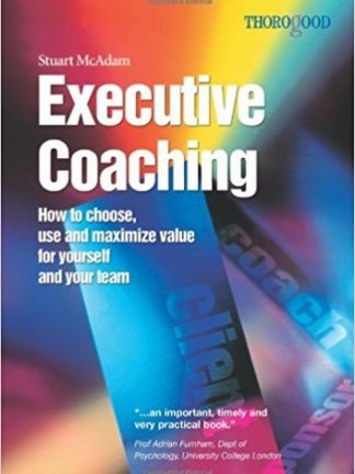 Stuart McAdam Executive Coaching  How to Choose Use and Maximize Value for Yourself and Your Team 2005