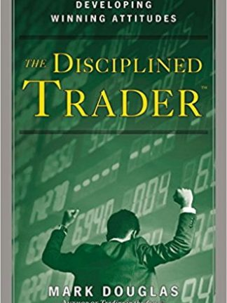 The Disciplined Trader Developing Winning Attitudes