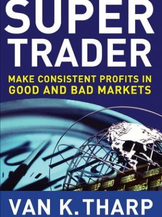 Van Tharp Super Trader. Make Consistent Profits in Good and Bad Markets 2009 McGraw Hill