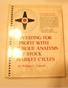 William C. Garrett Investing for Profit with Torque Analysis of Stock Market Cycles