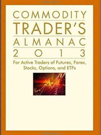 Hirsch John L. Person Commodity Traders Almanac 2013  For Active Traders of Futures Forex Stocks Options and ETFs Wiley 2012