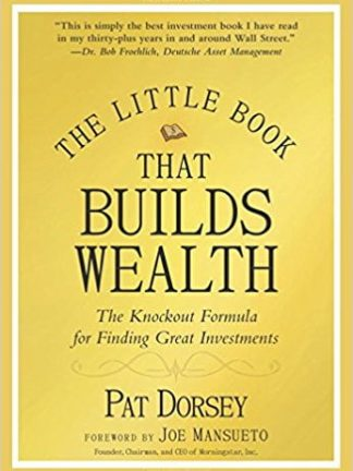 Pat Dorsey The Little Book That Builds Wealth  The Knockout Formula for Finding Great Investments Little Books. Big Profits 2008 Wiley