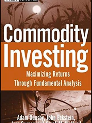 Wiley Finance Adam Dunsby John Eckstein Jess Gaspar Sarah Mulholland Commodity Investing  Maximizing Returns Through Fundamental Analysis 2008 Wiley