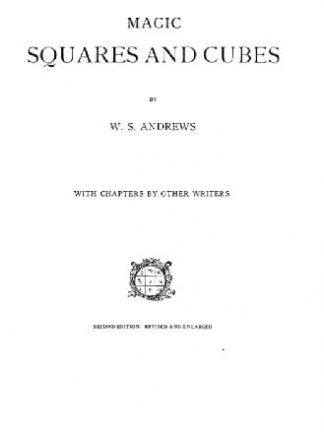 W. S. Andrews MAGIC SQUARES AND CUBES Second Edition Revised and Enlarged Open Court Basic Readers 1917