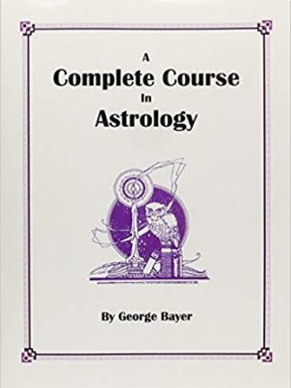 Complete Course in Astrology Erection and Interpretation of Horoscopes for Natives As Well As for Stocks