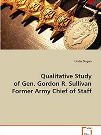 A QUALITATIVE STUDY OF GENERAL GORDON R SULLIVAN FORMER ARMY CHIEF