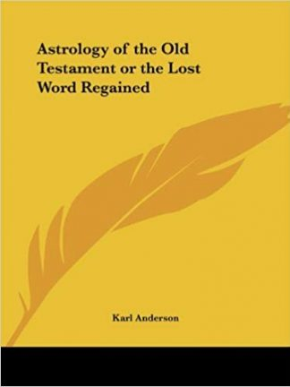 Karl Anderson Astrology of the Old Testament or the Lost Word Regained Kessinger Publishing LLC