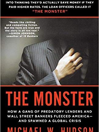 Michael W Hudson The Monster How a Gang of Predatory Lenders and Wall Street Bankers Fleeced America and Spawned a Global Crisis St Martins Griffin