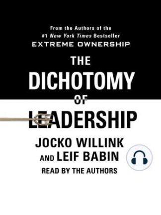 The Dichotomy of Leadership Balancing the Challenges of Extreme Ownership to Lead and Win