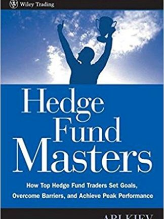 Ari Kiev Hedge Fund Masters How Top Hedge Fund Traders Set Goals Overcome Barriers and Achieve Peak Performance Wiley