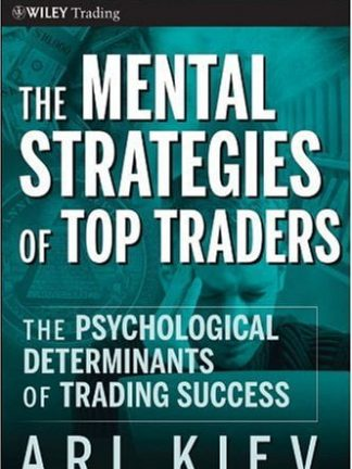 Ari Kiev The Mental Strategies of Top Traders The Psychological Determinants of Trading Success