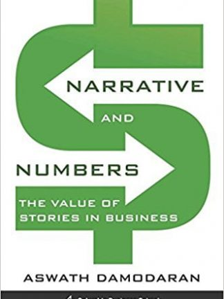 Columbia Business School Publishing Aswath Damodaran Narrative and Numbers The Value of Stories in Business Columbia University Press