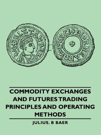 Julius B Baer Commodity Exchanges And Futures Trading Principles And Operating Methods Baer Press