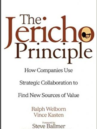 Ralph Welborn Vince Kasten Steve Ballmer foreword The Jericho Principle How Companies Use Strategic Collaboration to Find New Sources of Value