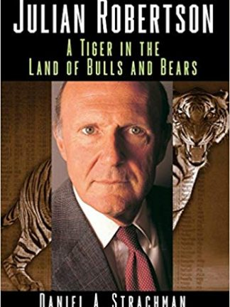 Daniel A Strachman Julian Robertson A Tiger in the Land of Bulls and Bears