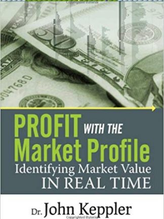 Dr John Keppler Profit with the Market Profile Identifying Market Value in Real Time Marketplace Books