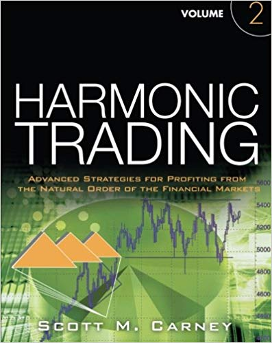 Harmonic Trading Volume Two Advanced Strategies for Profiting from the Natural Order of the Financial Markets