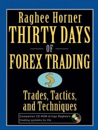 Raghee Horner Thirty Days of FOREX Trading Trades Tactics and Techniques Wiley
