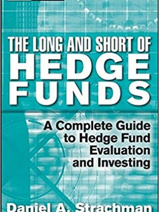 Wiley Finance Daniel A Strachman The Long and Short Of Hedge Funds A Complete Guide to Hedge Fund Evaluation and Investing Wiley