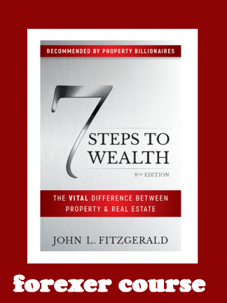 John L Fitzgerald – Steps to Wealth – The Vital Difference Between Property and Real Estate