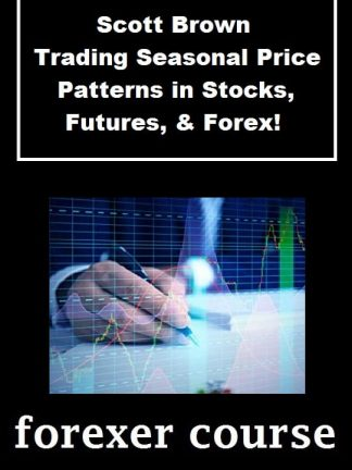Scott Brown – Trading Seasonal Price Patterns in Stocks Futures Forex