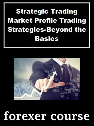 Strategic Trading – Market Profile Trading Strategies Beyond the Basics